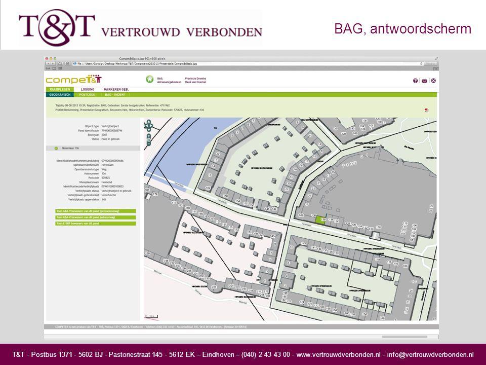T&T - Postbus 1371 - 5602 BJ - Pastoriestraat 145 - 5612 EK – Eindhoven – (040) 2 43 43 00 - www.vertrouwdverbonden.nl - info@vertrouwdverbonden.nl BAG, antwoordscherm