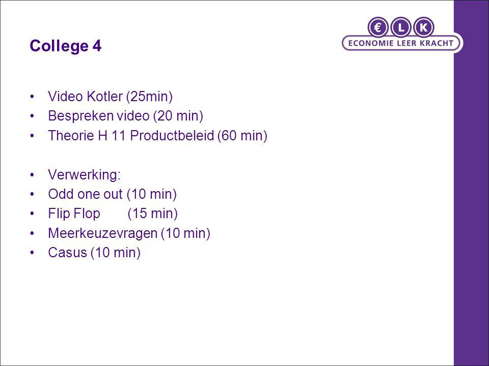 College 4 Video Kotler (25min) Bespreken video (20 min) Theorie H 11 Productbeleid (60 min) Verwerking: Odd one out (10 min) Flip Flop(15 min) Meerkeu
