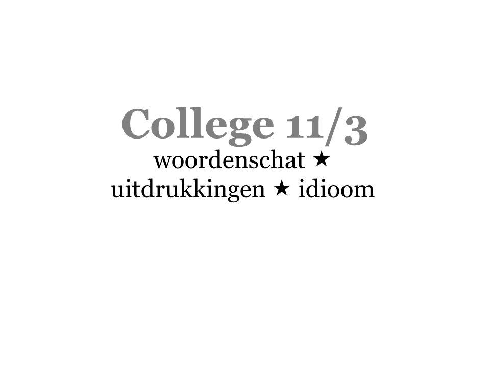College 11/3 woordenschat  uitdrukkingen  idioom