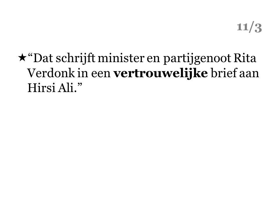 """11/3  """"Dat schrijft minister en partijgenoot Rita Verdonk in een vertrouwelijke brief aan Hirsi Ali."""""""