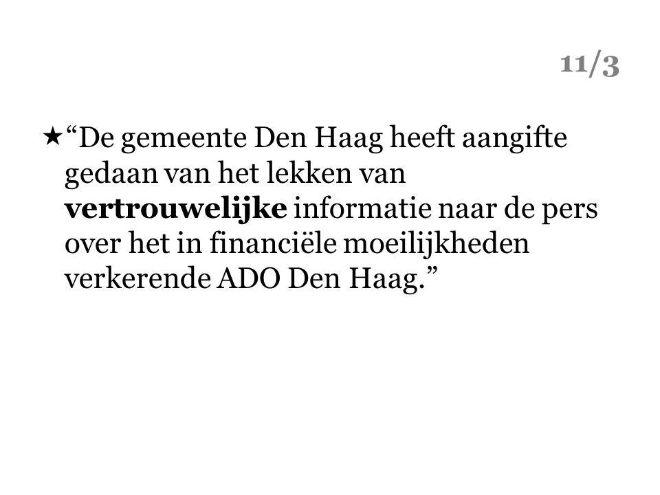 """11/3  """"De gemeente Den Haag heeft aangifte gedaan van het lekken van vertrouwelijke informatie naar de pers over het in financiële moeilijkheden verk"""