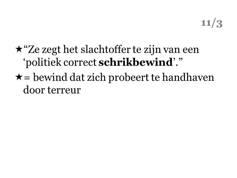 11/3  Ze zegt het slachtoffer te zijn van een 'politiek correct schrikbewind'.  = bewind dat zich probeert te handhaven door terreur