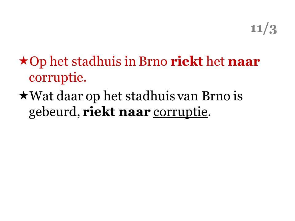 11/3  Op het stadhuis in Brno riekt het naar corruptie.  Wat daar op het stadhuis van Brno is gebeurd, riekt naar corruptie.