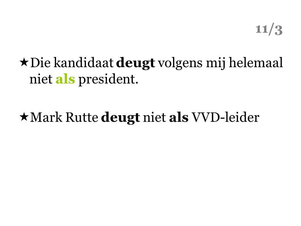 11/3  Die kandidaat deugt volgens mij helemaal niet als president.  Mark Rutte deugt niet als VVD-leider