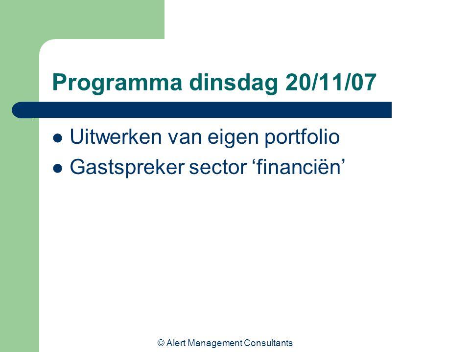 © Alert Management Consultants Programma dinsdag 20/11/07 Uitwerken van eigen portfolio Gastspreker sector 'financiën'