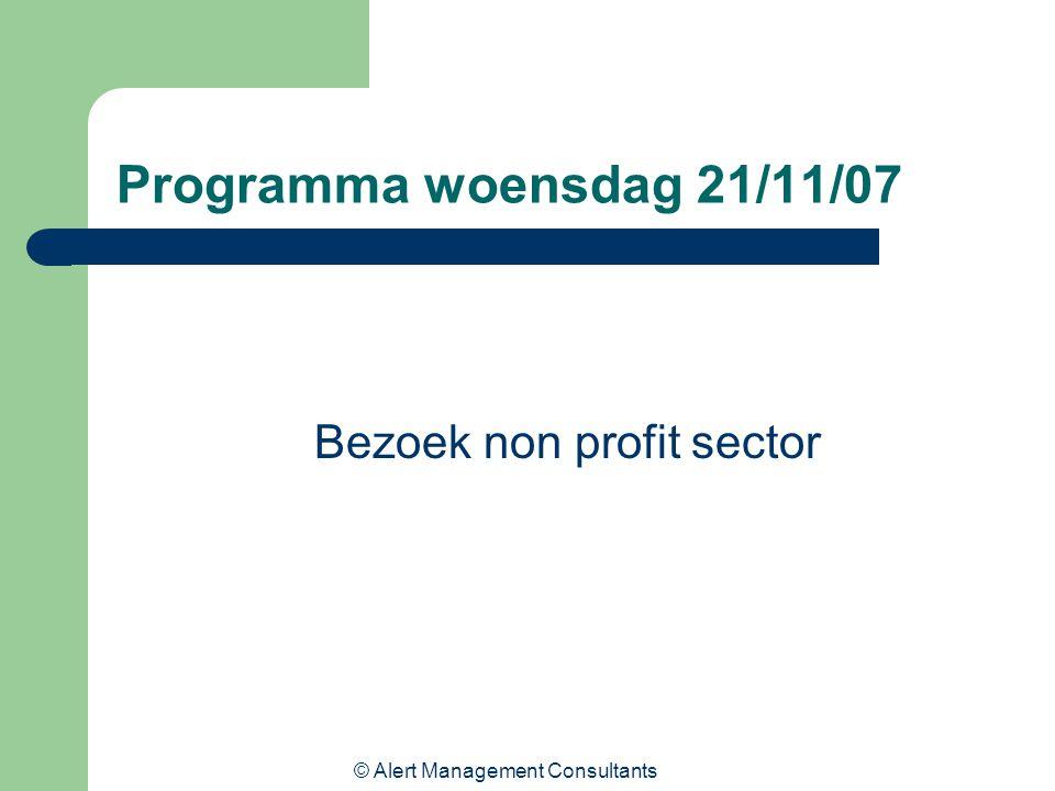 © Alert Management Consultants Programma woensdag 21/11/07 Bezoek non profit sector