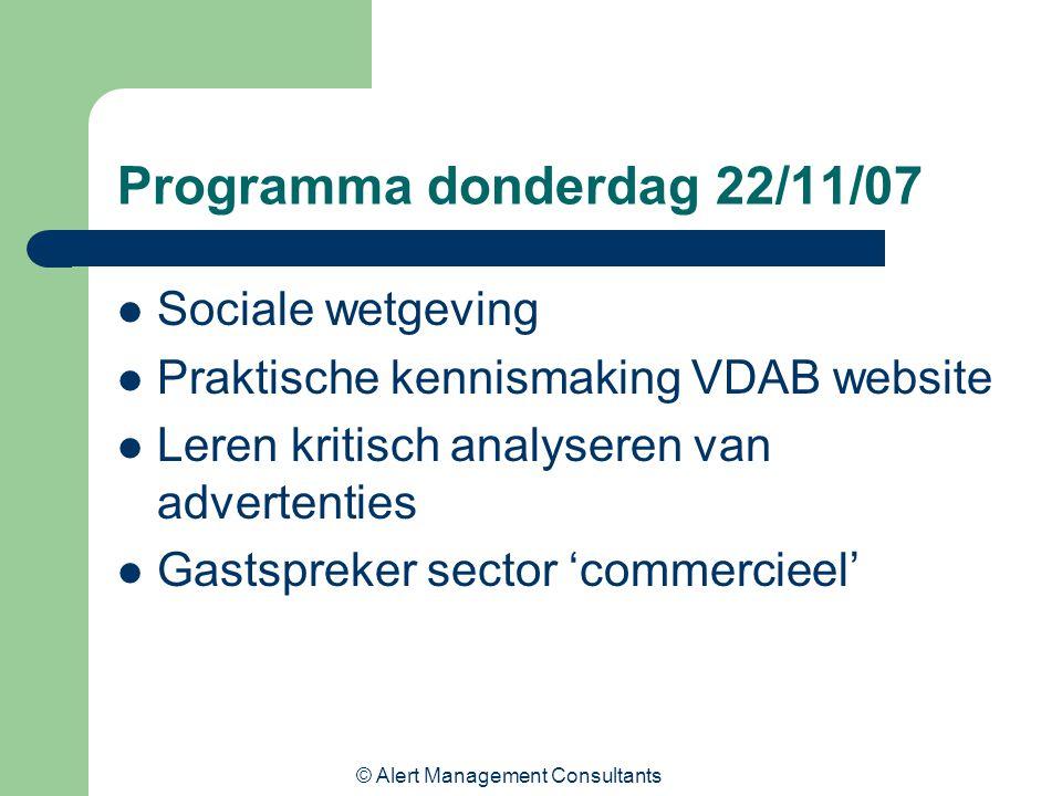 © Alert Management Consultants Programma donderdag 22/11/07 Sociale wetgeving Praktische kennismaking VDAB website Leren kritisch analyseren van advertenties Gastspreker sector 'commercieel'