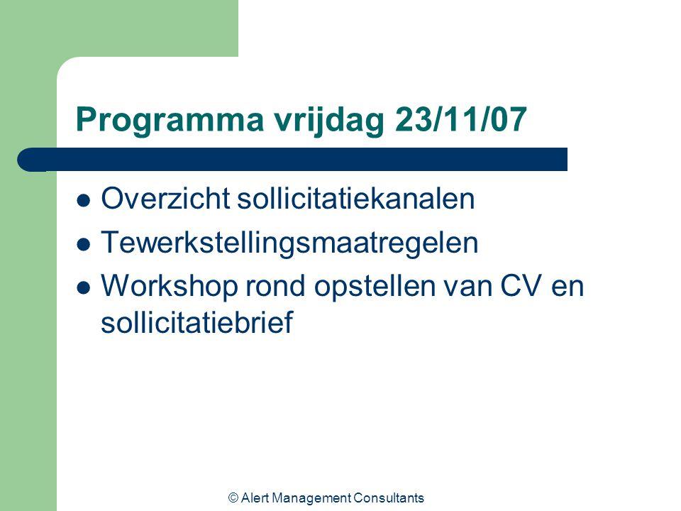 © Alert Management Consultants Programma vrijdag 23/11/07 Overzicht sollicitatiekanalen Tewerkstellingsmaatregelen Workshop rond opstellen van CV en sollicitatiebrief