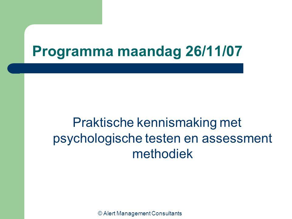 © Alert Management Consultants Programma maandag 26/11/07 Praktische kennismaking met psychologische testen en assessment methodiek