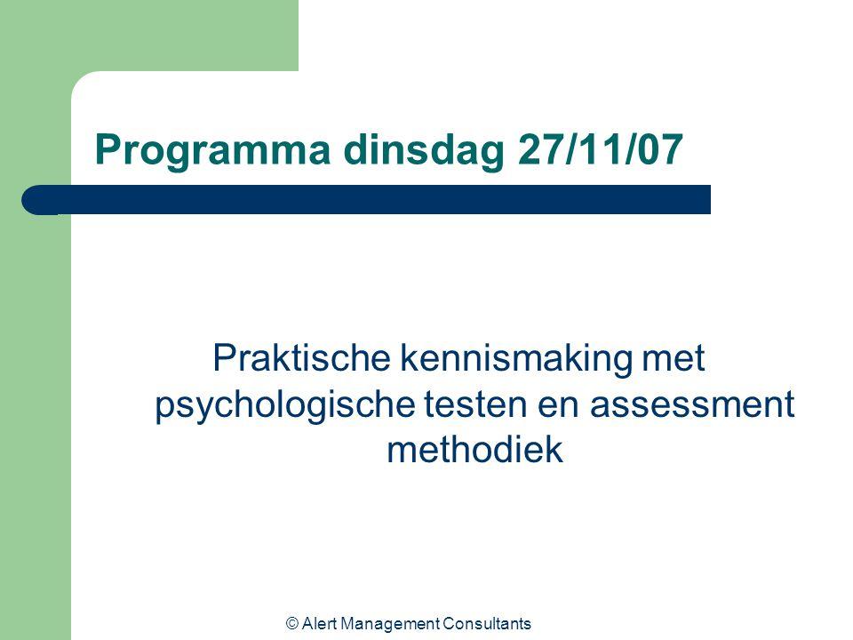 © Alert Management Consultants Programma dinsdag 27/11/07 Praktische kennismaking met psychologische testen en assessment methodiek