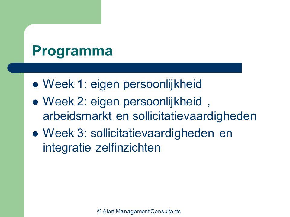 © Alert Management Consultants Programma Week 1: eigen persoonlijkheid Week 2: eigen persoonlijkheid, arbeidsmarkt en sollicitatievaardigheden Week 3: sollicitatievaardigheden en integratie zelfinzichten