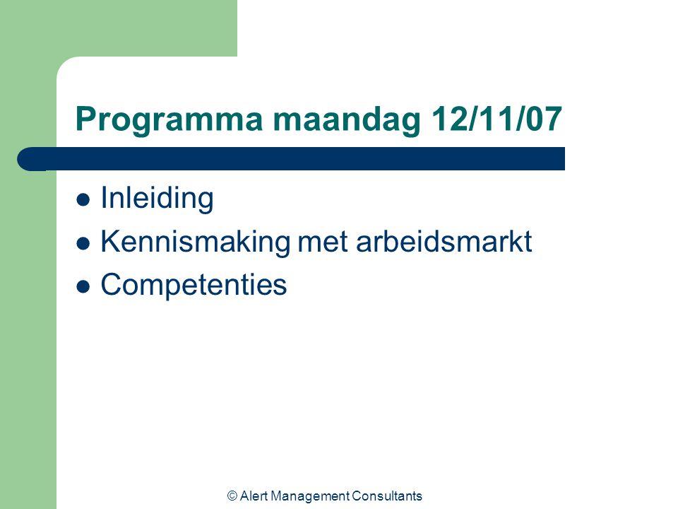 © Alert Management Consultants Programma maandag 12/11/07 Inleiding Kennismaking met arbeidsmarkt Competenties