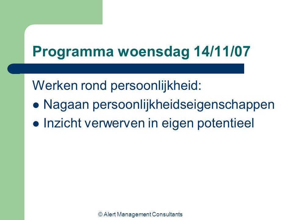 © Alert Management Consultants Programma woensdag 14/11/07 Werken rond persoonlijkheid: Nagaan persoonlijkheidseigenschappen Inzicht verwerven in eigen potentieel