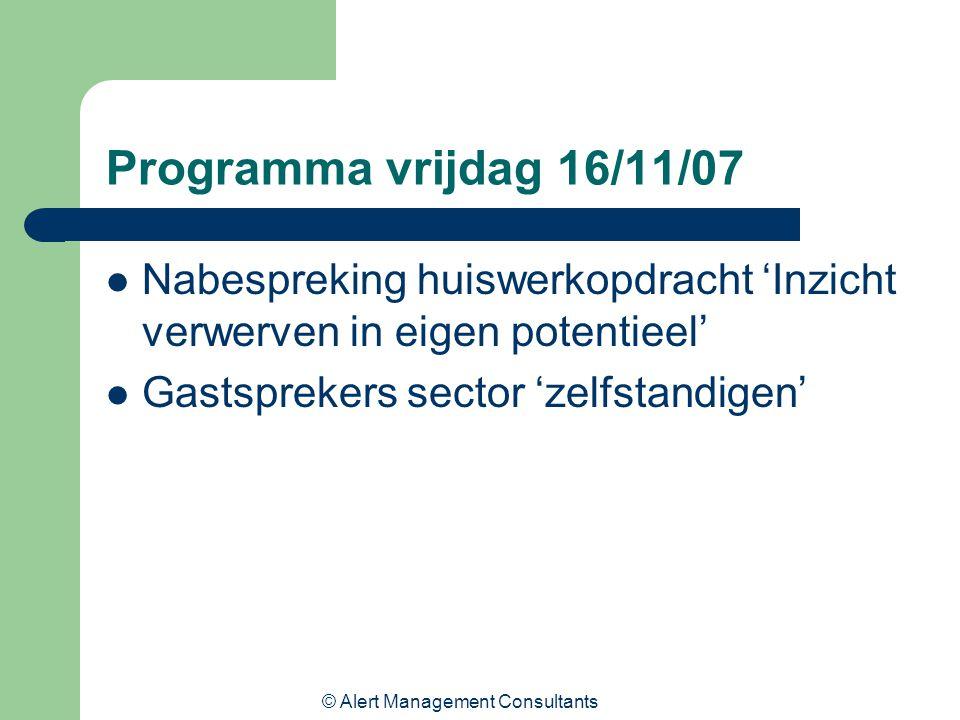 © Alert Management Consultants Programma vrijdag 16/11/07 Nabespreking huiswerkopdracht 'Inzicht verwerven in eigen potentieel' Gastsprekers sector 'zelfstandigen'