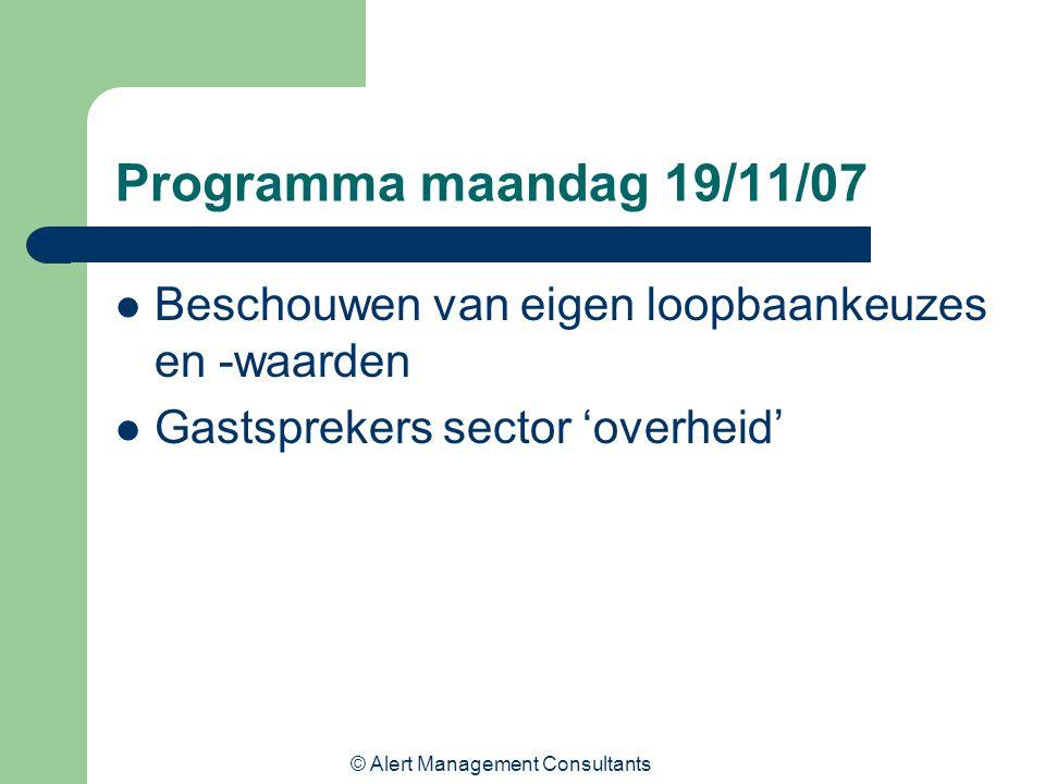 © Alert Management Consultants Programma maandag 19/11/07 Beschouwen van eigen loopbaankeuzes en -waarden Gastsprekers sector 'overheid'
