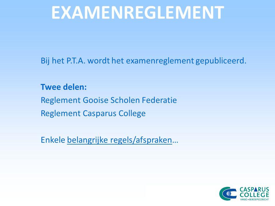 EXAMENREGLEMENT Bij het P.T.A. wordt het examenreglement gepubliceerd. Twee delen: Reglement Gooise Scholen Federatie Reglement Casparus College Enkel