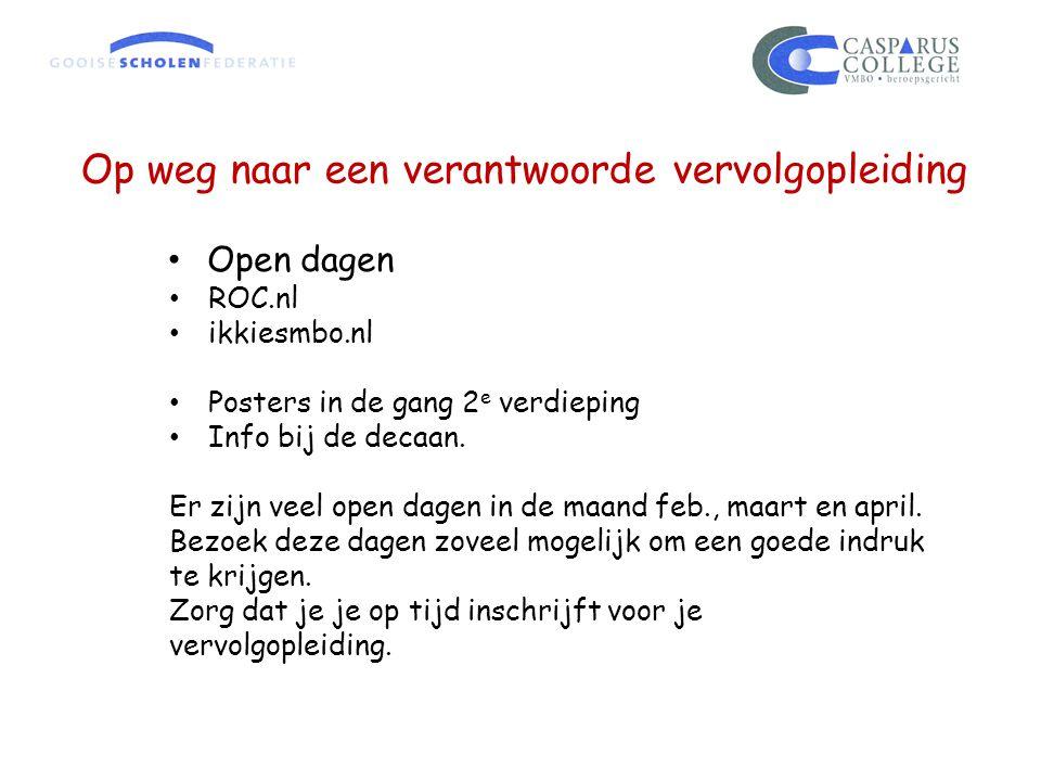 Op weg naar een verantwoorde vervolgopleiding Open dagen ROC.nl ikkiesmbo.nl Posters in de gang 2 e verdieping Info bij de decaan. Er zijn veel open d