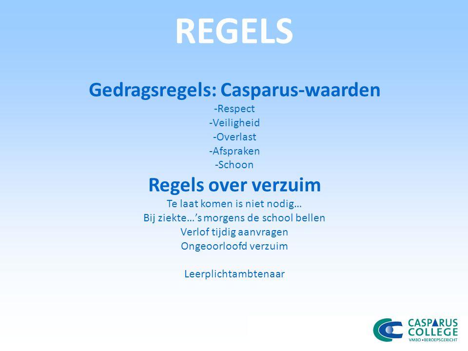 REGELS Gedragsregels: Casparus-waarden -Respect -Veiligheid -Overlast -Afspraken -Schoon Regels over verzuim Te laat komen is niet nodig… Bij ziekte…'