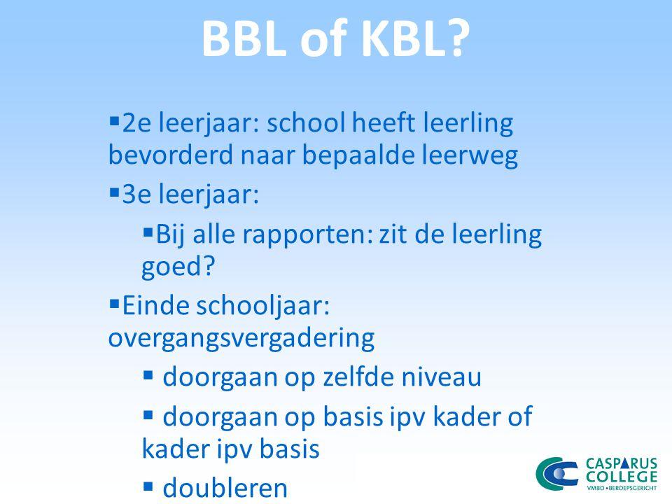 BBL of KBL?  2e leerjaar: school heeft leerling bevorderd naar bepaalde leerweg  3e leerjaar:  Bij alle rapporten: zit de leerling goed?  Einde sc
