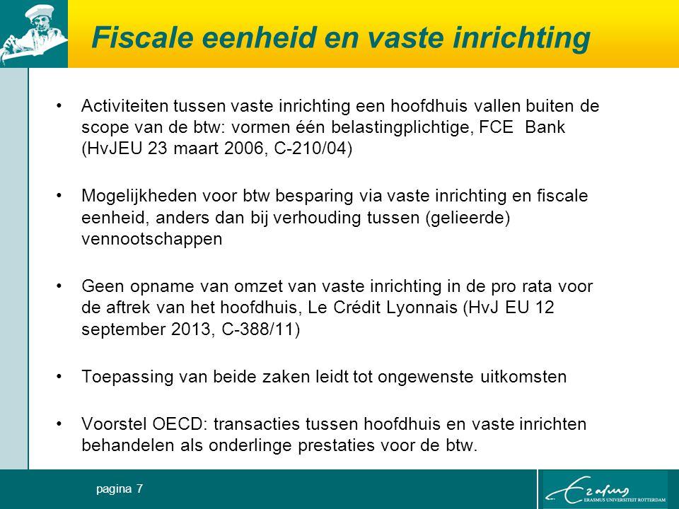 Fiscale eenheid en vaste inrichting Personen die als zodanig geen ondernemer zijn, maar die wel onderdeel kunnen uitmaken van een fiscale eenheid in de zin van art 7, lid 6 Wet OB 1968, zoals is beslist in de zaak HvJ 9 april 2013, nr.