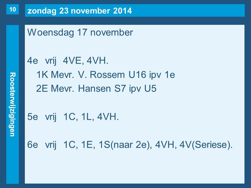 zondag 23 november 2014 Roosterwijzigingen Woensdag 17 november 4evrij4VE, 4VH.