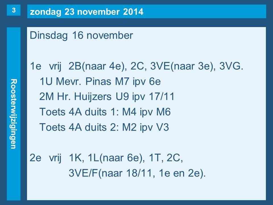 zondag 23 november 2014 Roosterwijzigingen Dinsdag 16 november 1evrij2B(naar 4e), 2C, 3VE(naar 3e), 3VG.
