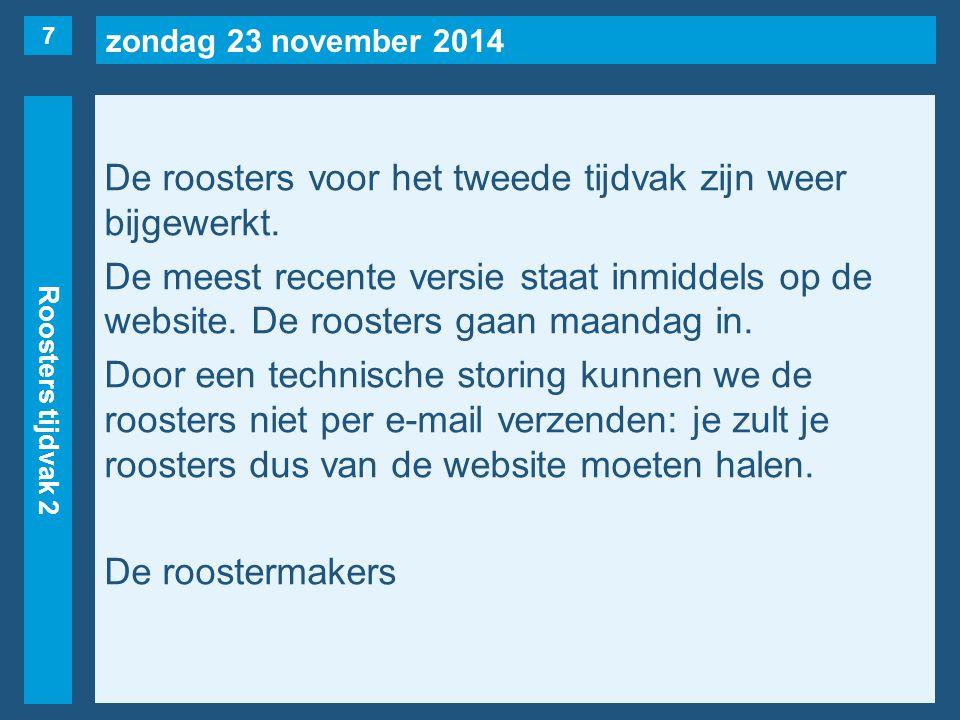 zondag 23 november 2014 Roosters tijdvak 2 De roosters voor het tweede tijdvak zijn weer bijgewerkt.