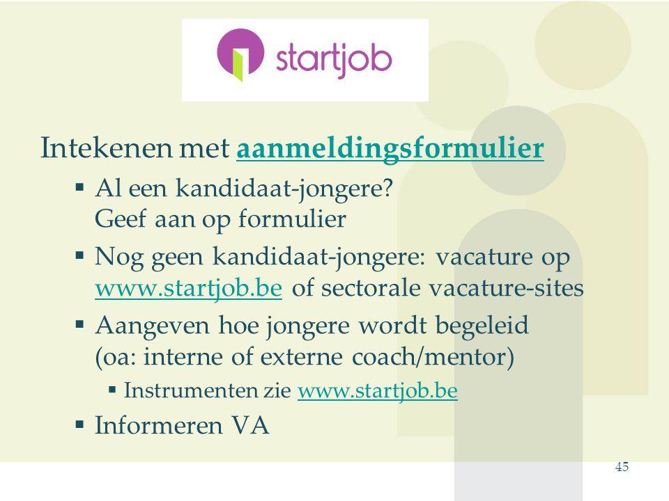 45 Startjob Intekenen met aanmeldingsformulieraanmeldingsformulier  Al een kandidaat-jongere.