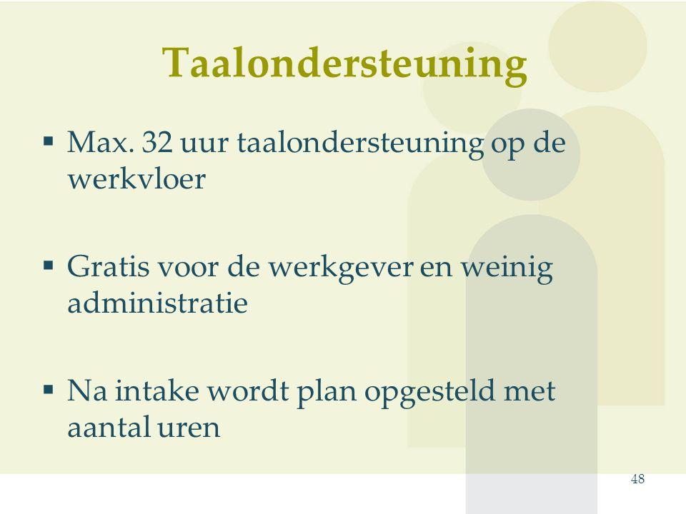 Taalondersteuning  Max. 32 uur taalondersteuning op de werkvloer  Gratis voor de werkgever en weinig administratie  Na intake wordt plan opgesteld