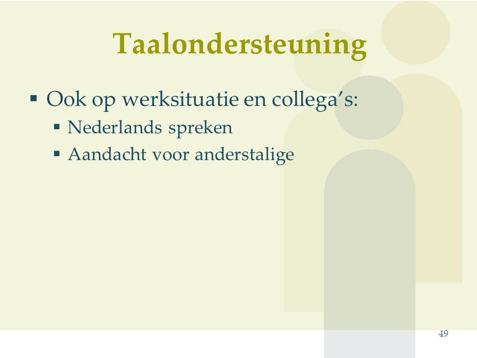 Taalondersteuning  Ook op werksituatie en collega's:  Nederlands spreken  Aandacht voor anderstalige 49