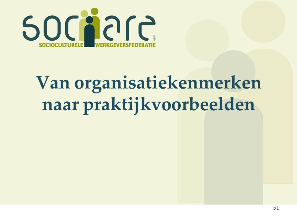 Van organisatiekenmerken naar praktijkvoorbeelden 51