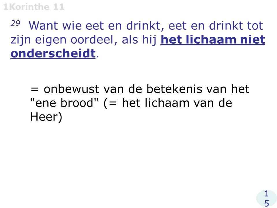 1Korinthe 11 29 Want wie eet en drinkt, eet en drinkt tot zijn eigen oordeel, als hij het lichaam niet onderscheidt.