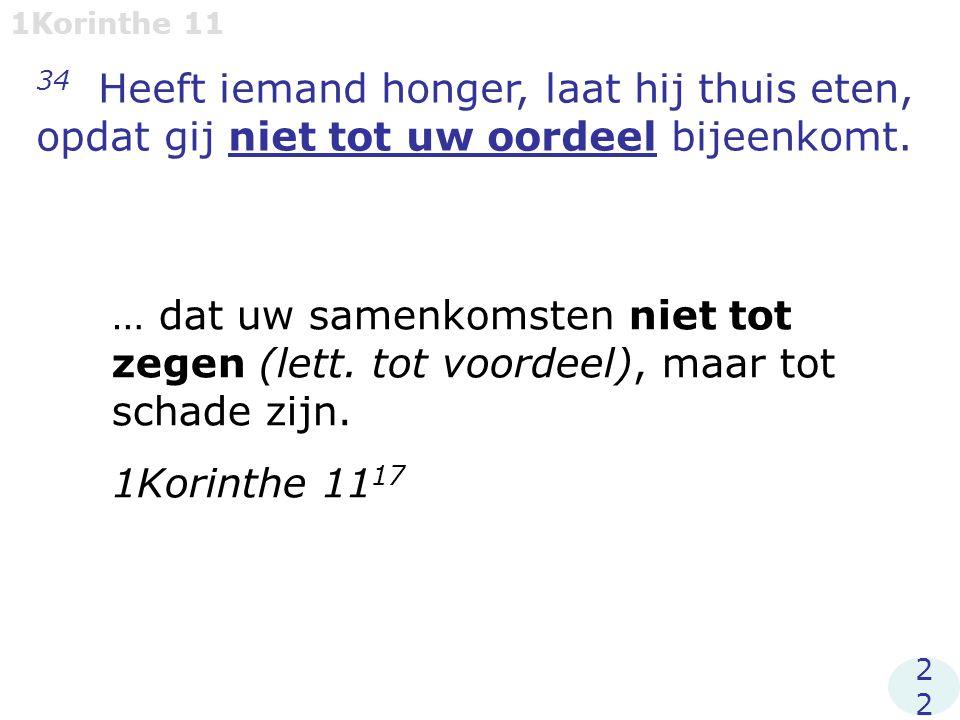 1Korinthe 11 34 Heeft iemand honger, laat hij thuis eten, opdat gij niet tot uw oordeel bijeenkomt.