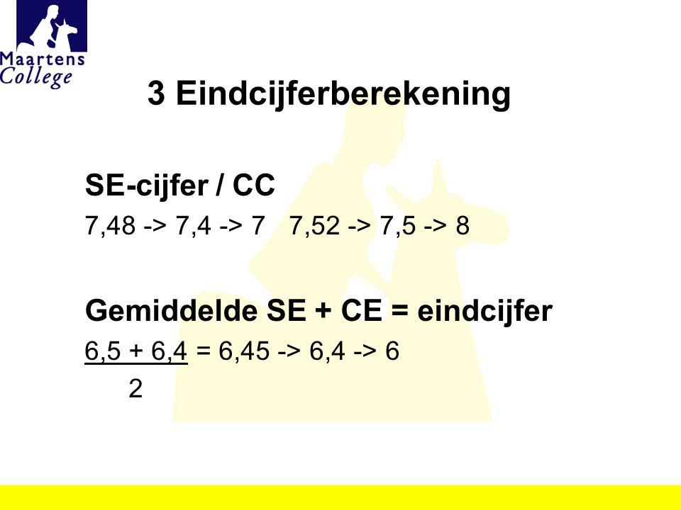 3 Eindcijferberekening SE-cijfer / CC 7,48 -> 7,4 -> 77,52 -> 7,5 -> 8 Gemiddelde SE + CE = eindcijfer 6,5 + 6,4 = 6,45 -> 6,4 -> 6 2