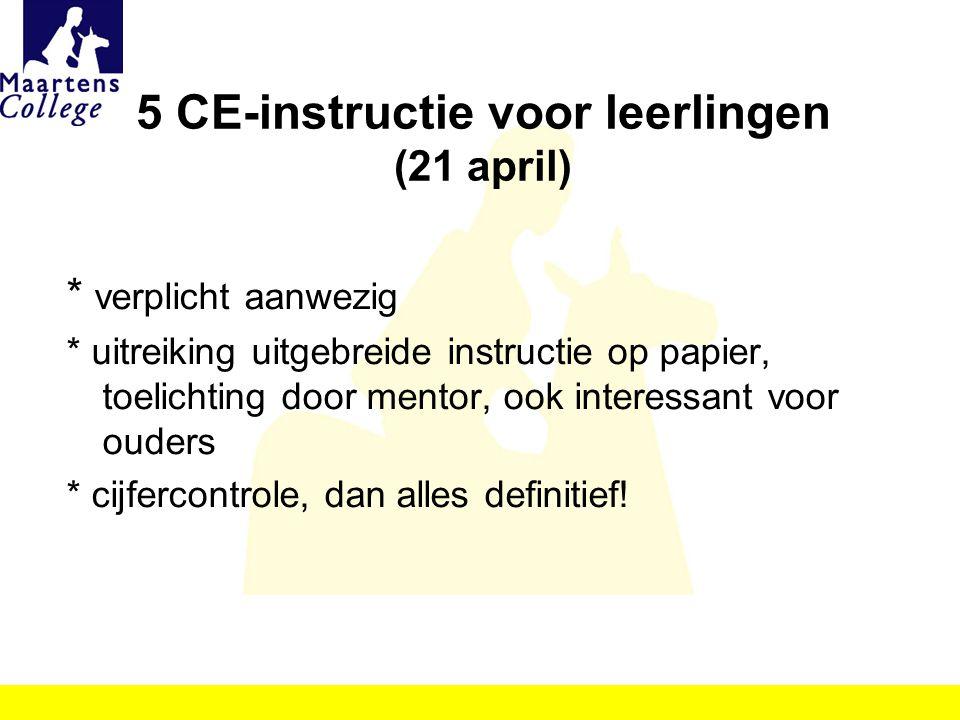 5 CE-instructie voor leerlingen (21 april) * verplicht aanwezig * uitreiking uitgebreide instructie op papier, toelichting door mentor, ook interessan