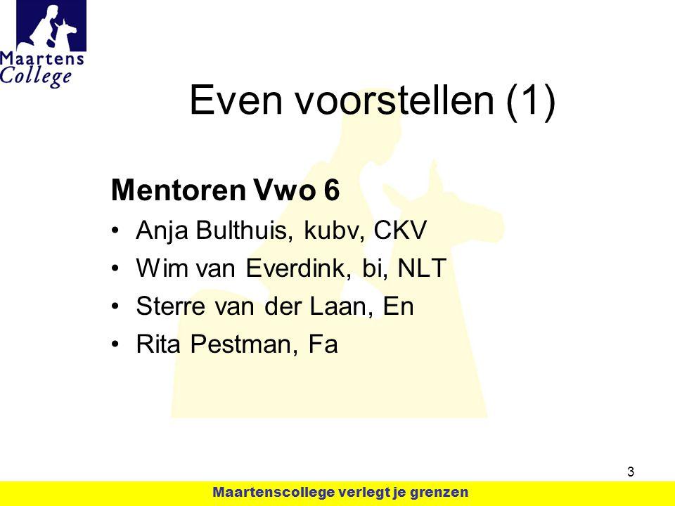 Even voorstellen (1) Mentoren Vwo 6 Anja Bulthuis, kubv, CKV Wim van Everdink, bi, NLT Sterre van der Laan, En Rita Pestman, Fa 3 Maartenscollege verl