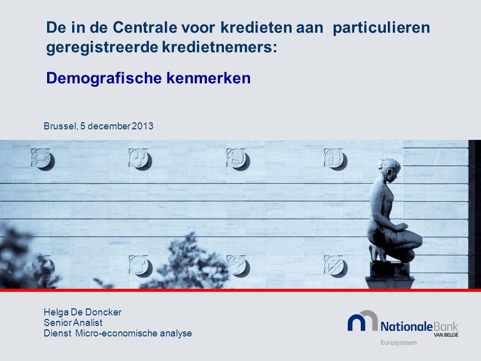 De in de Centrale voor kredieten aan particulieren geregistreerde kredietnemers: Demografische kenmerken Helga De Doncker Senior Analist Dienst Micro-economische analyse Brussel, 5 december 2013