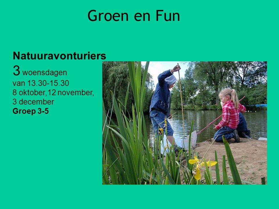 Groen en Fun Natuuravonturiers 3 woensdagen van 13.30-15.30 8 oktober,12 november, 3 december Groep 3-5