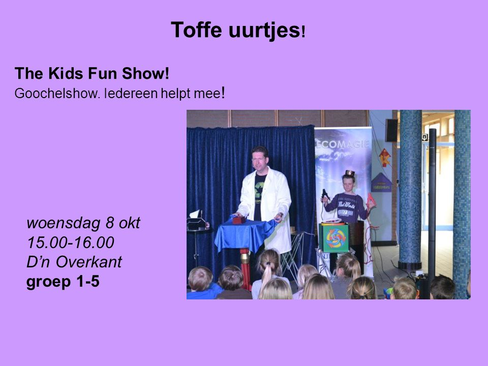 Toffe uurtjes . The Kids Fun Show. Goochelshow. Iedereen helpt mee .