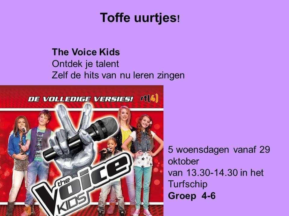 Toffe uurtjes ! 5 woensdagen vanaf 29 oktober van 13.30-14.30 in het Turfschip Groep 4-6 The Voice Kids Ontdek je talent Zelf de hits van nu leren zin