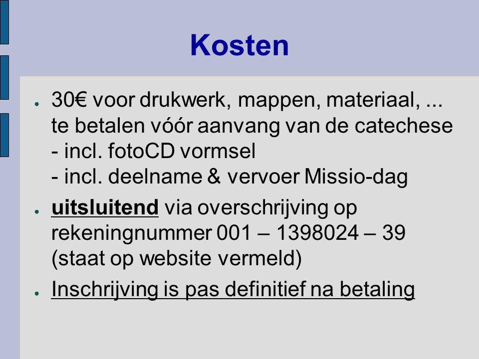 Kosten ● 30€ voor drukwerk, mappen, materiaal,...te betalen vóór aanvang van de catechese - incl.