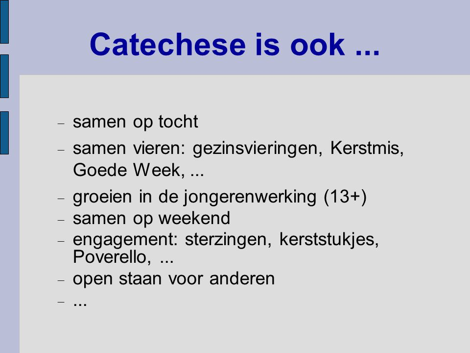 Catechese is ook... samen op tocht  samen vieren: gezinsvieringen, Kerstmis, Goede Week,...