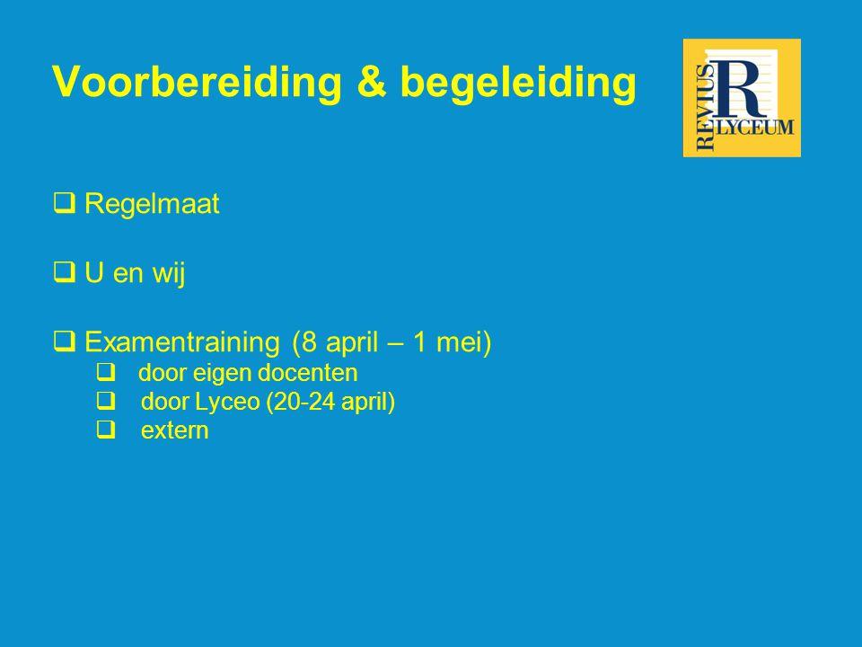 Voorbereiding & begeleiding  Regelmaat  U en wij  Examentraining (8 april – 1 mei)  door eigen docenten  door Lyceo (20-24 april)  extern