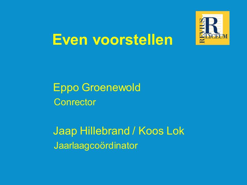 Even voorstellen Eppo Groenewold Conrector Jaap Hillebrand / Koos Lok Jaarlaagcoördinator