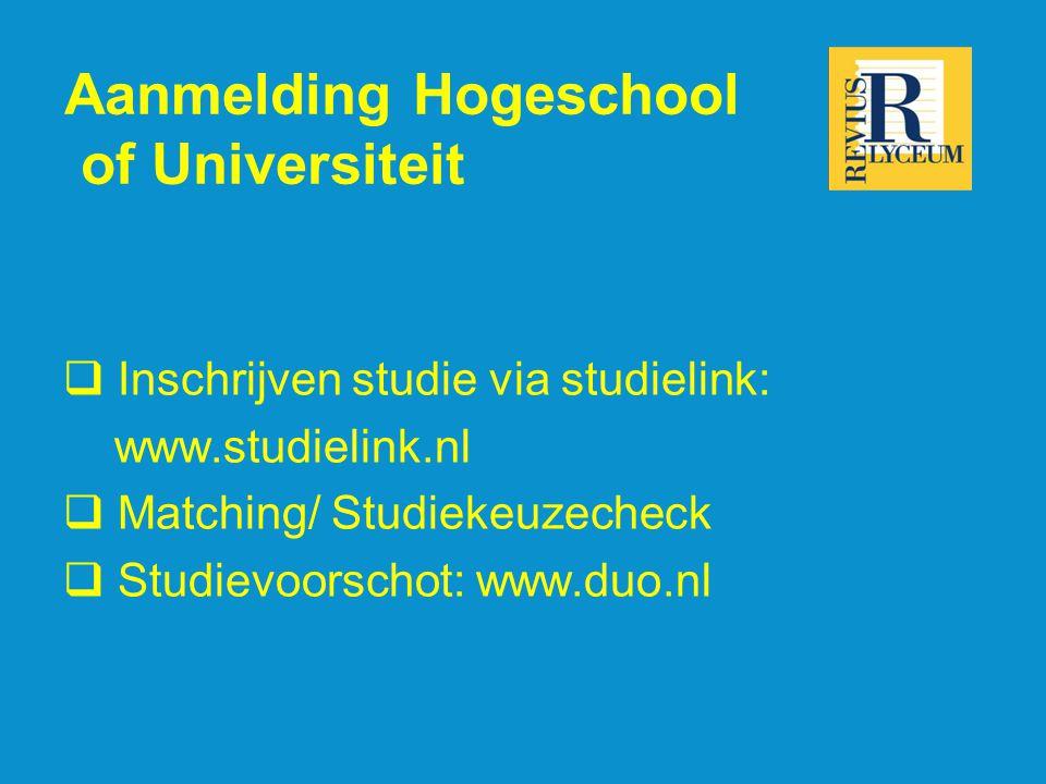 Aanmelding Hogeschool of Universiteit  Inschrijven studie via studielink: www.studielink.nl  Matching/ Studiekeuzecheck  Studievoorschot: www.duo.nl