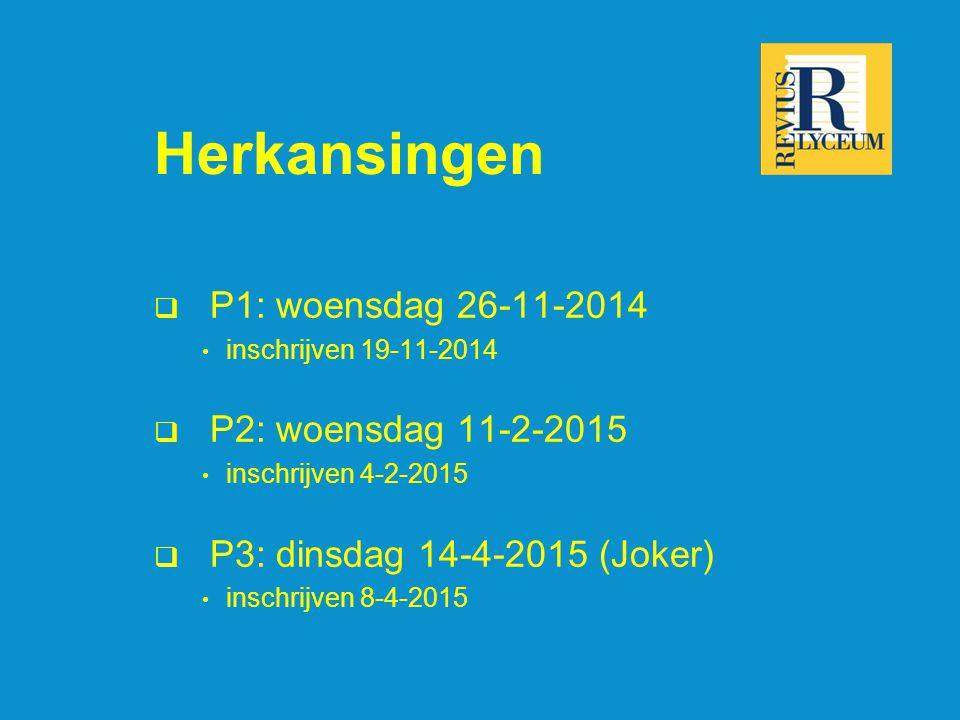 Herkansingen  P1: woensdag 26-11-2014 inschrijven 19-11-2014  P2: woensdag 11-2-2015 inschrijven 4-2-2015  P3: dinsdag 14-4-2015 (Joker) inschrijven 8-4-2015