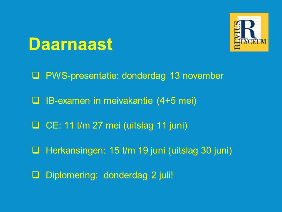 Daarnaast  PWS-presentatie: donderdag 13 november  IB-examen in meivakantie (4+5 mei)  CE: 11 t/m 27 mei (uitslag 11 juni)  Herkansingen: 15 t/m 19 juni (uitslag 30 juni)  Diplomering: donderdag 2 juli!