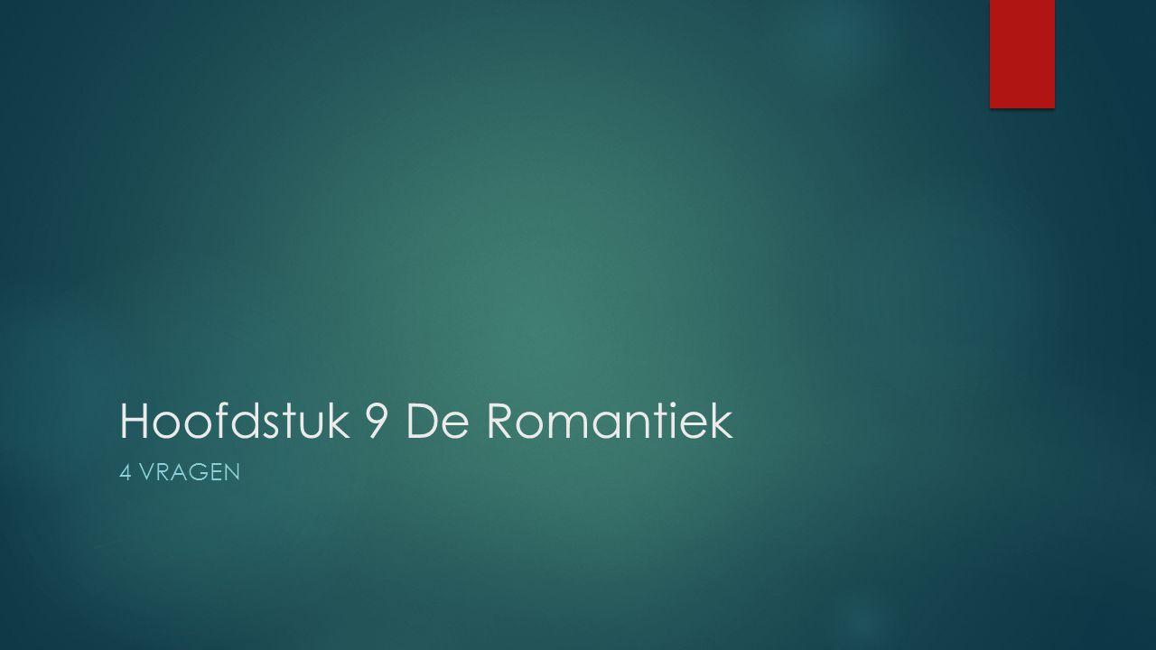 Hoofdstuk 9 De Romantiek 4 VRAGEN