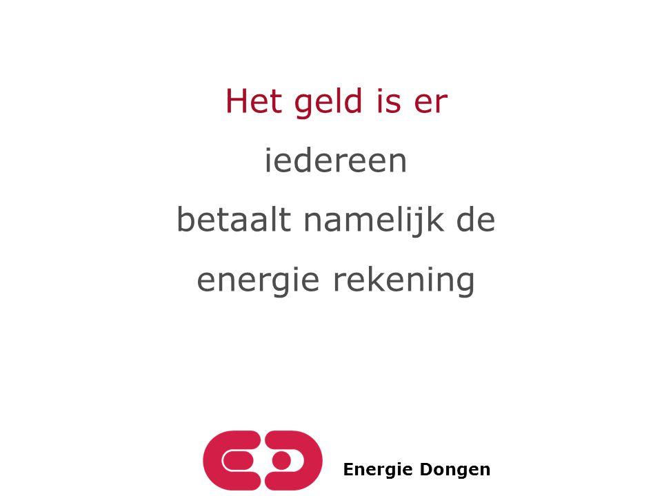 Energie Dongen Het geld is er iedereen betaalt namelijk de energie rekening