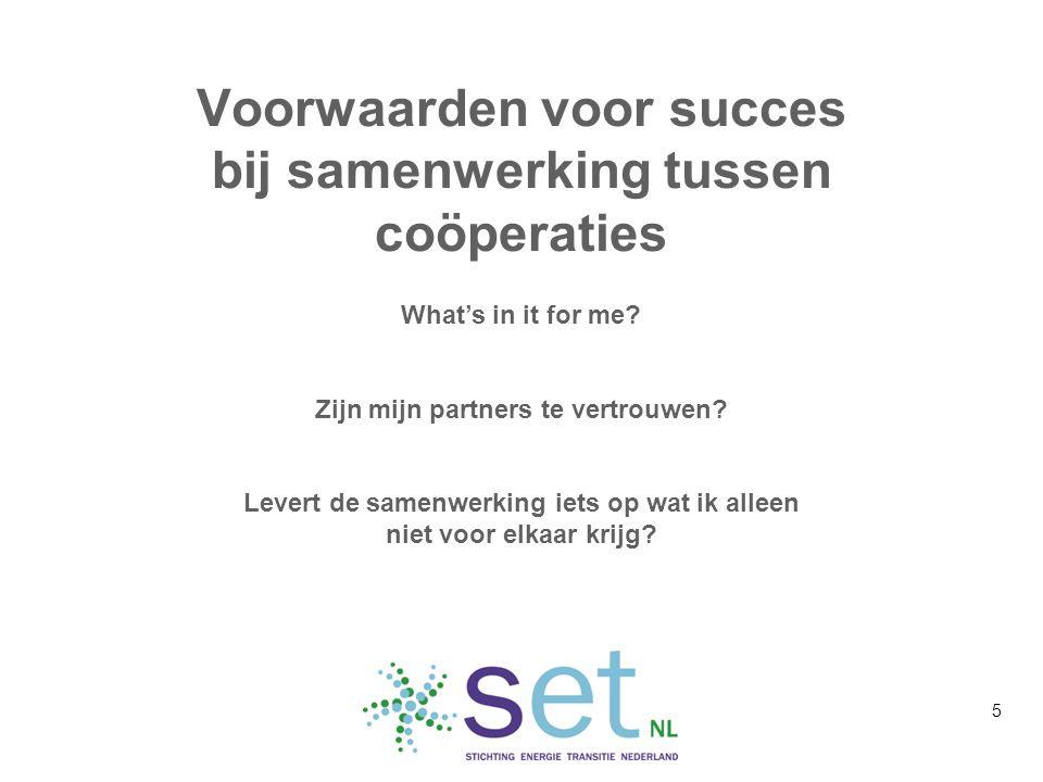 Voorwaarden voor succes bij samenwerking tussen coöperaties What's in it for me? Zijn mijn partners te vertrouwen? Levert de samenwerking iets op wat